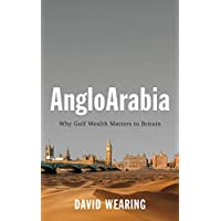 AngloArabia: Why Gulf Wealth Matters to Britain