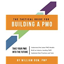 The Tactical Guide for Building a PMO by William Dow (2012-08-30)