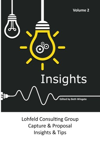 Lohfeld Consulting Group Insights Volume 2: Capture and Proposal Insights and Tips - Volume 2 ebook