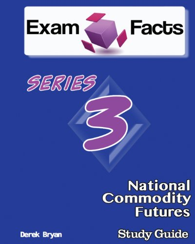 Exam Facts Series 3 National Commodity Futures Exam Study Guide: Series 3 Study Guide