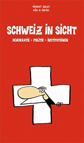 Schweiz in Sicht: Demokratie, Politik, Institutionen Taschenbuch – 1. Januar 2007 Vincent Golay Mix & Remix Lehrmittelverlag Zürich 3037131829