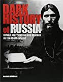 Dark History of Russia: Crime, Corruption and Murder in the Motherland (Dark Histories)