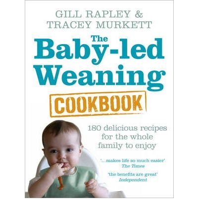 The Baby-led Weaning Cookbook: Over 130 Delicious Recipes for the Whole Family to Enjoy (Hardback) By (author) Gill Rapley (Baby Rapley Weaning Led Gill)