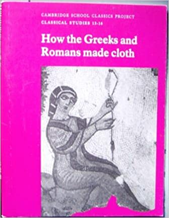 How the Greeks and Romans Made Cloth (Cambridge School