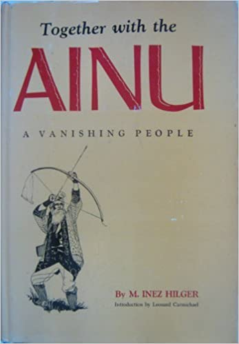 Together with the Ainu;: A Vanishing People, Hilger, M. Inez