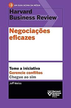 Negociações eficazes (Um guia acima da média - HBR) por [Weiss, Jeff]