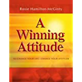 A Winning Attitude: To Change Your Life - Change Your Attitude
