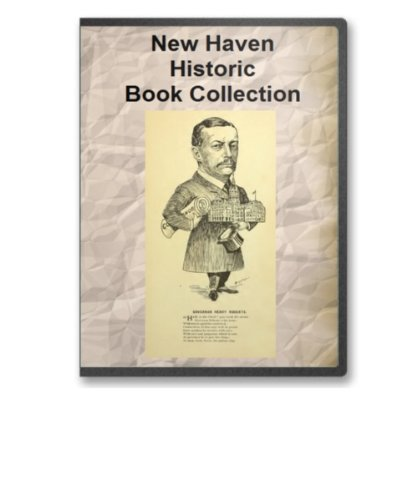 New Haven, Connecticut Historic Book Collection - 25 Books Exploring New Haven, Its History, Culture and Its Genealogy / Important Citizens in the 19th and Early 20th Centuries pdf epub