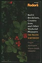 Fodor's Bed and Breakfasts and Country Inns and Other Weekend Pleasures: Pacific Northwest (Bed & Breakfasts & Country Inns)