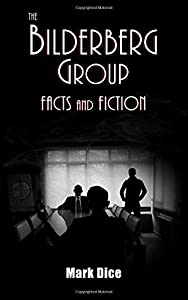 The Bilderberg Group: Facts & Fiction by Mark Dice (25-May-2015) Paperback