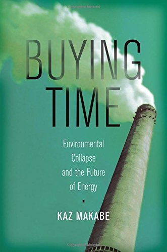 Buying Time  Environmental Collapse And The Future Of Energy