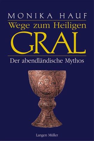 Wege zum Heiligen Gral: Der abendländische Mythos
