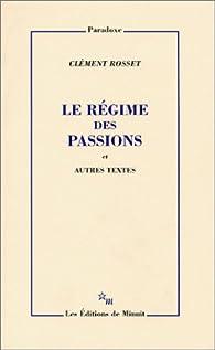 Le regime des passions par Clément Rosset