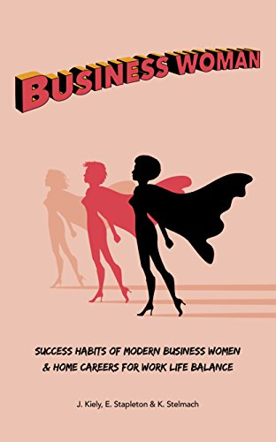Business Woman : Success Habits of Modern Business Women & Home Careers for Work Life Balance