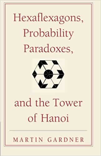 Hexaflexagons probability paradoxes and the tower of hanoi martin hexaflexagons probability paradoxes and the tower of hanoi martin gardners first book of mathematical puzzles and games the new martin gardner fandeluxe Gallery