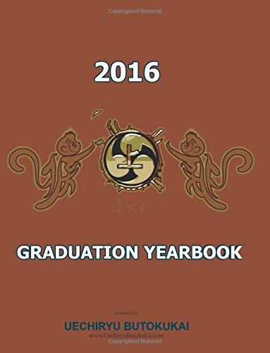 Uechiryu 2016 Graduation Yearbook Uechiryu Butokukai Graduating class of 2016 [Traynor, Marcus James] (Tapa Blanda)