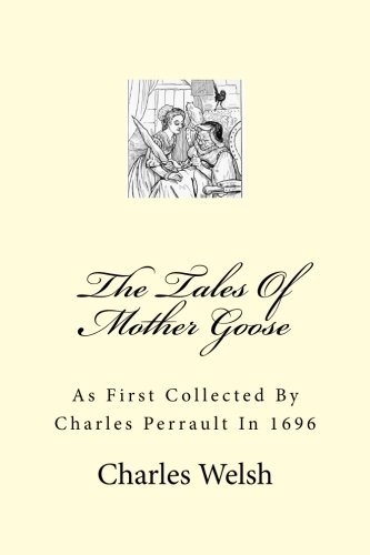 The Tales Of Mother Goose: As First Collected By Charles Perrault In 1696 PDF