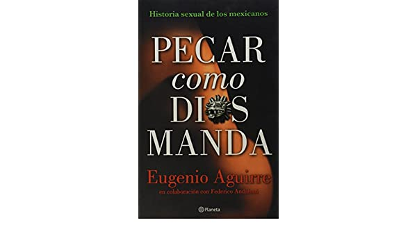 Pecar como Dios manda (Spanish Edition): Eugenio Aguirre: 9786070704260: Amazon.com: Books