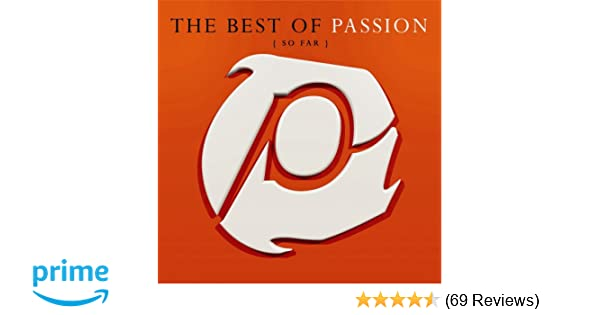 Passion Best Of Passion So Far Amazon Music
