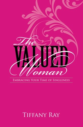 The Valued Woman  Embracing Your Time Of Singleness