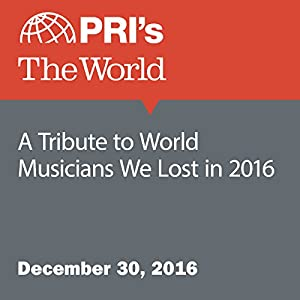 A Tribute to World Musicians We Lost in 2016