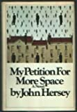 My Petition for More Space, John R. Hersey, 0394494660