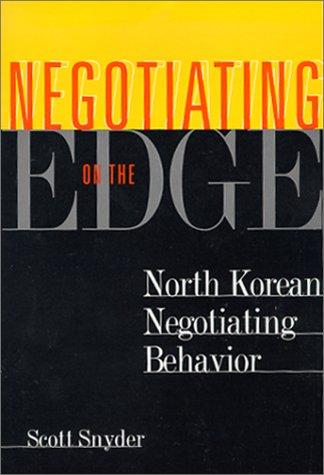 Negotiating on the Edge: North Korean Negotiating Behavior (Cross-Cultural Negotiation Books)