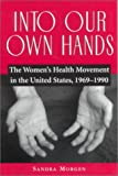 Into Our Own Hands : The Women's Health Movement in the United States, 1969-1990, Morgen, Sandra, 0813530709