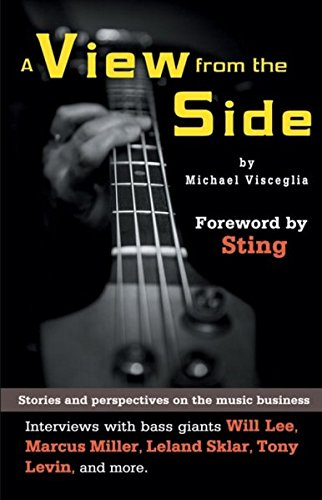 A View from the Side: Stories and Perspectives on the Music Business: Interviews with Bass Giants Will Lee, Marcus Miller, Leland Sklar, Tony Levin, and More (Wizdom Media) pdf epub