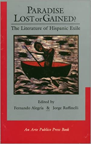 Paradise Lost or Gained: The Literature of Hispanic Exile