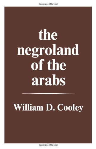 The Negroland of the Arabs Examined and Explained (1841): Or an Enquiry into the Early History and Geography of Central