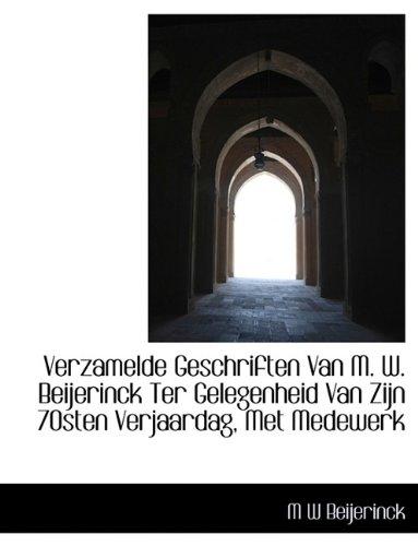 Verzamelde Geschriften Van M. W. Beijerinck Ter Gelegenheid Van Zijn 70sten Verjaardag, Met Medewerk pdf