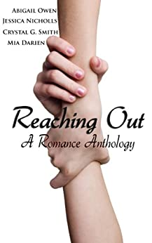 Reaching Out: A Romance Anthology by [Owen, Abigail, Nicholls, Jessica, Smith, Crystal, Darien, Mia]
