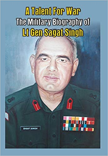 A Talent for War: The Military Biography of Lt Gen Sagat Singh ...
