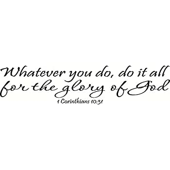 1 Corinthians 10:31 Wall Art, Whatever You Do, Do It All For The Glory Of God  Inspirational Bible Quote Decal Vinyl Decor Art