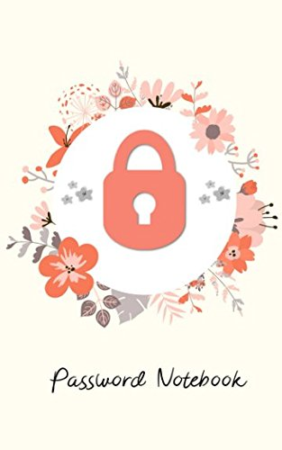 Read Online Password Notebook: Logbook/Organiser for Internet Logins and Reference Numbers (Floral Password Book) ebook