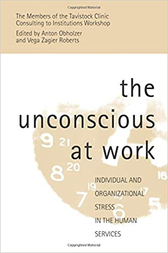 The Unconscious at Work: Individual and Organizational Stress in the Human Services