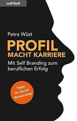 Profil macht Karriere - Mit Self Branding zum beruflichen Erfolg (Nominiert für den Preis: Trainerbuch des Jahres 2010 von managementbuch.de und der German Speakers Association e. V. )