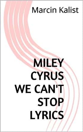 Amazon.com: Miley Cyrus - We Can't Stop - Lyrics eBook: Marcin Kalist