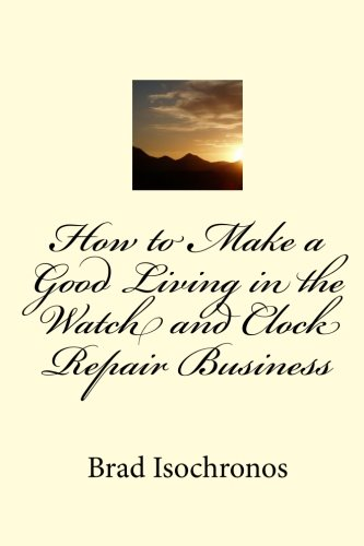 Download How to Make a Good Living in the Watch and Clock Repair Business PDF