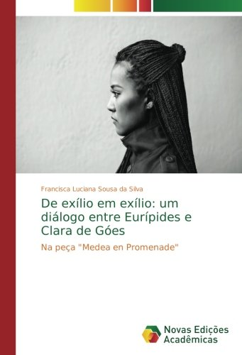 """Read Online De exílio em exílio: um diálogo entre Eurípides e Clara de Góes: Na peça """"Medea en Promenade"""" (Portuguese Edition) ebook"""