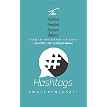 Hashtags: The Dumbest, Smartest, Funniest, Deepest Things I've Ever (and never) Said About Love, Politics, and Everything in Between