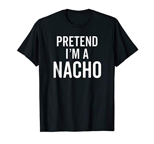 Pretend I'm A Nacho Cheese T-Shirt Funny Costume Halloween T ()