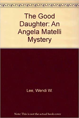 The Good Daughter An Angela Matelli Mystery Wendi W Lee