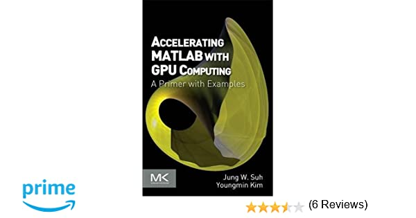 Accelerating matlab with gpu computing a primer with examples accelerating matlab with gpu computing a primer with examples 9780124080805 computer science books amazon fandeluxe Images