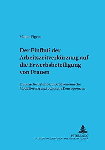 Der Einfluß der Arbeitszeit auf die Erwerbsbeteiligung von Frauen: Empirische Befunde, mikroökonomische Modellierung und politische Konsequenzen (Sozialökonomische Schriften) (German Edition) PDF