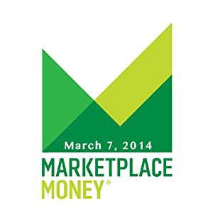 Marketplace Money, March 07, 2014