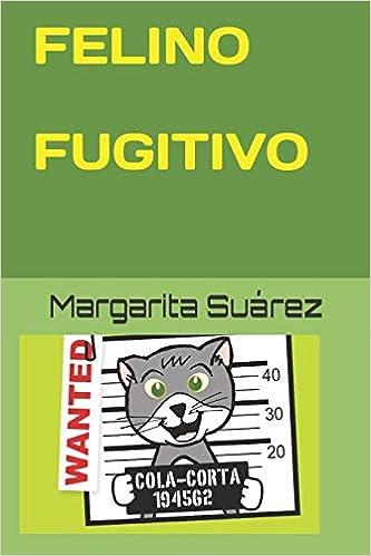 FELINO FUGITIVO (Spanish Edition): SRA. MARGARITA SUÁREZ, SR ...