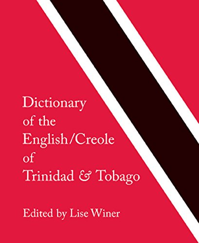 Download Dictionary of the English/Creole of Trinidad & Tobago: On Historical Principles pdf