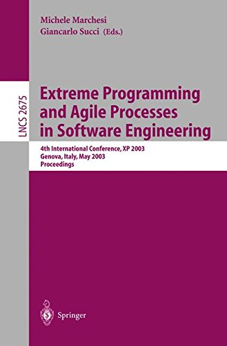 Extreme Programming and Agile Processes in Software Engineering: 4th International Conference, XP 2003, Genova, Italy, May 25-29, 2003, Proceedings (Lecture Notes in Computer Science) by Michele Marchesi